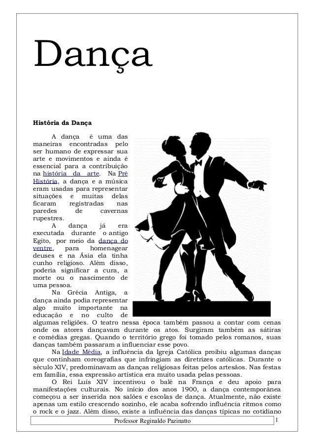 Dança  História da Dança  A dança é uma das  maneiras encontradas pelo  ser humano de expressar sua  arte e movimentos e a...
