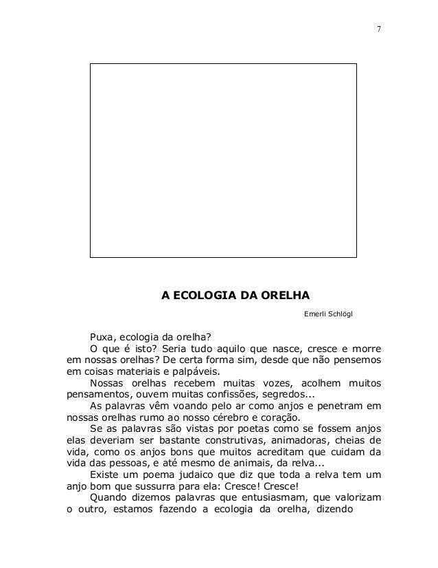 7                  A ECOLOGIA DA ORELHA                                              Emerli Schlögl     Puxa, ecologia da ...