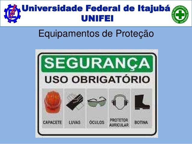 Universidade Federal de Itajubá UNIFEI Equipamentos de Proteção