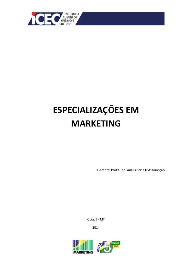 ESPECIALIZAÇÕES EM MARKETING Docente: Prof.ª Esp. Ana Cristina D'Assumpção Cuiabá - MT 2014