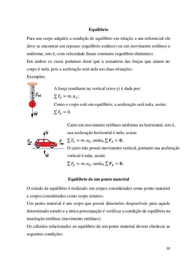 20 Equilíbrio Para um corpo adquirir a condição de equilíbrio em relação a um referencial ele deve se encontrar em repouso...