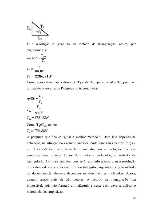 25 E a resolução é igual ao do método da triangulação, assim, por trigonometria: 3 3 3 3 Como agora temos os valores de T3...