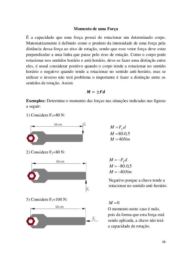 28 Momento de uma Força É a capacidade que uma força possui de rotacionar um determinado corpo. Matematicamente é definido...