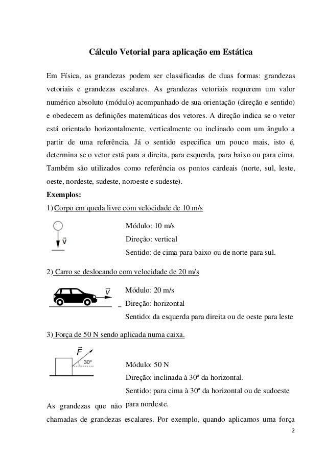 2 Cálculo Vetorial para aplicação em Estática Em Física, as grandezas podem ser classificadas de duas formas: grandezas ve...