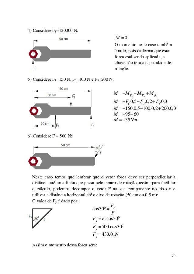 29 4) Considere F1=120000 N: 5) Considere F1=150 N, F2=100 N e F3=200 N: 6) Considere F = 500 N: Neste caso temos que lemb...