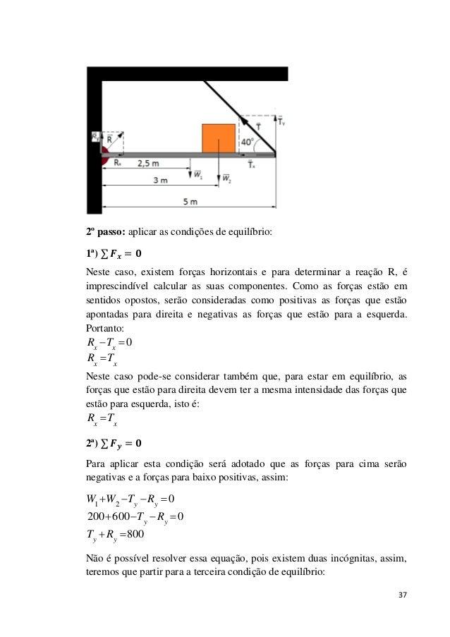 37 2º passo: aplicar as condições de equilíbrio: 1ª) Neste caso, existem forças horizontais e para determinar a reação R, ...