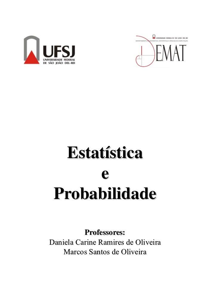 Estatística      e Probabilidade          Professores:Daniela Carine Ramires de Oliveira    Marcos Santos de Oliveira