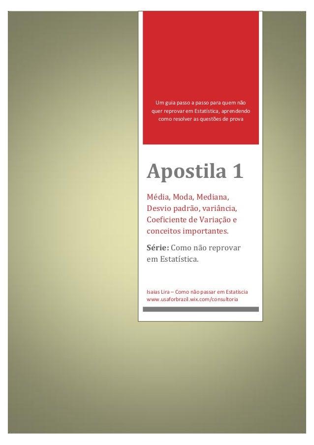 Um guia passo a passo para quem não quer reprovar em Estatística, aprendendo como resolver as questões de prova Apostila 1...