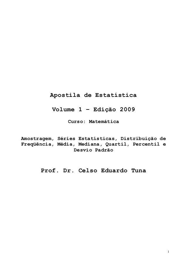 1  Apostila de Estatística  Volume 1 – Edição 2009  Curso: Matemática  Amostragem, Séries Estatísticas, Distribuição de Fr...