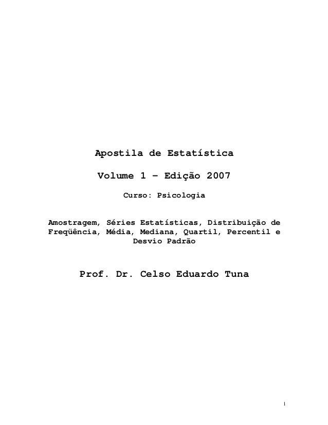 1 Apostila de Estatística Volume 1 – Edição 2007 Curso: Psicologia Amostragem, Séries Estatísticas, Distribuição de Freqüê...