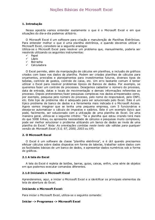 Noções Básicas de Microsoft Excel 1. Introdução Nessa apostila vamos entender exatamente o que é o Microsoft Excel e em qu...