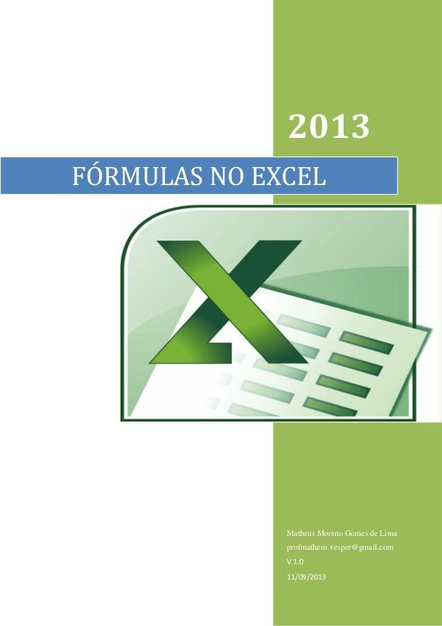 2013 Matheus Moreno Gomes de Lima profmatheus.vesper@gmail.com V 1.0 11/09/2013 FÓRMULAS NO EXCEL