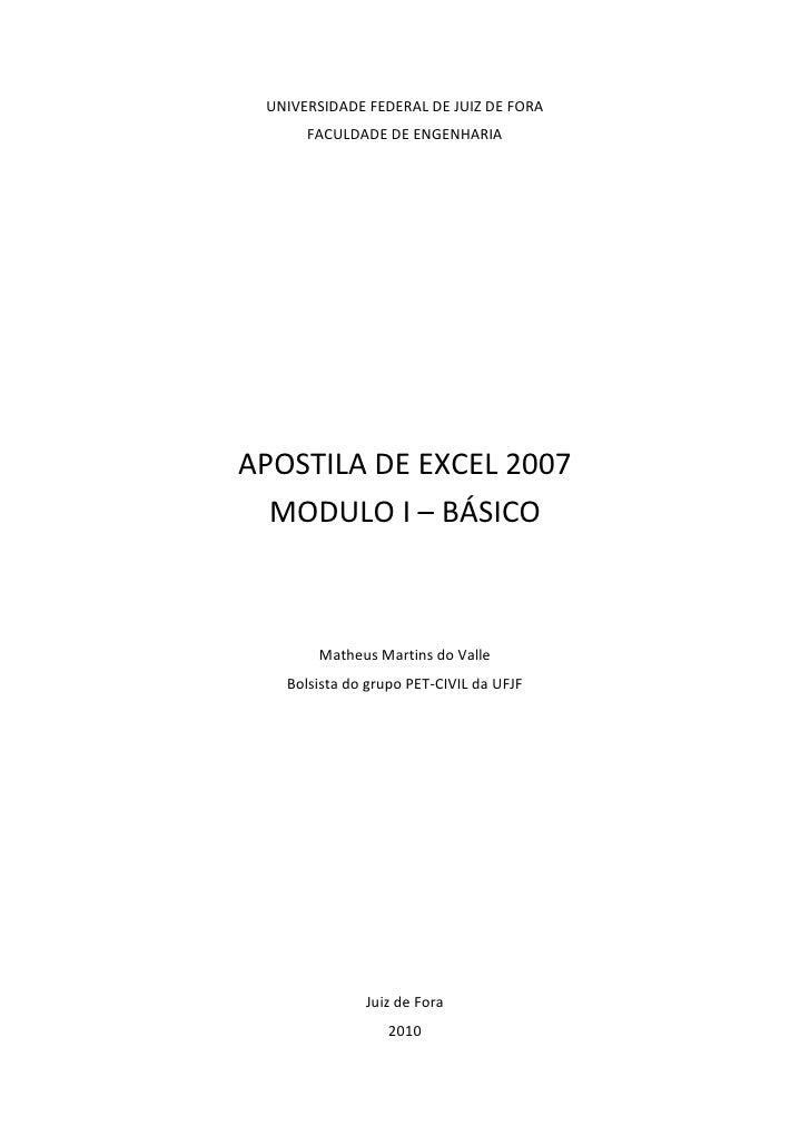 UNIVERSIDADE FEDERAL DE JUIZ DE FORA      FACULDADE DE ENGENHARIAAPOSTILA DE EXCEL 2007  MODULO I – BÁSICO       Matheus M...
