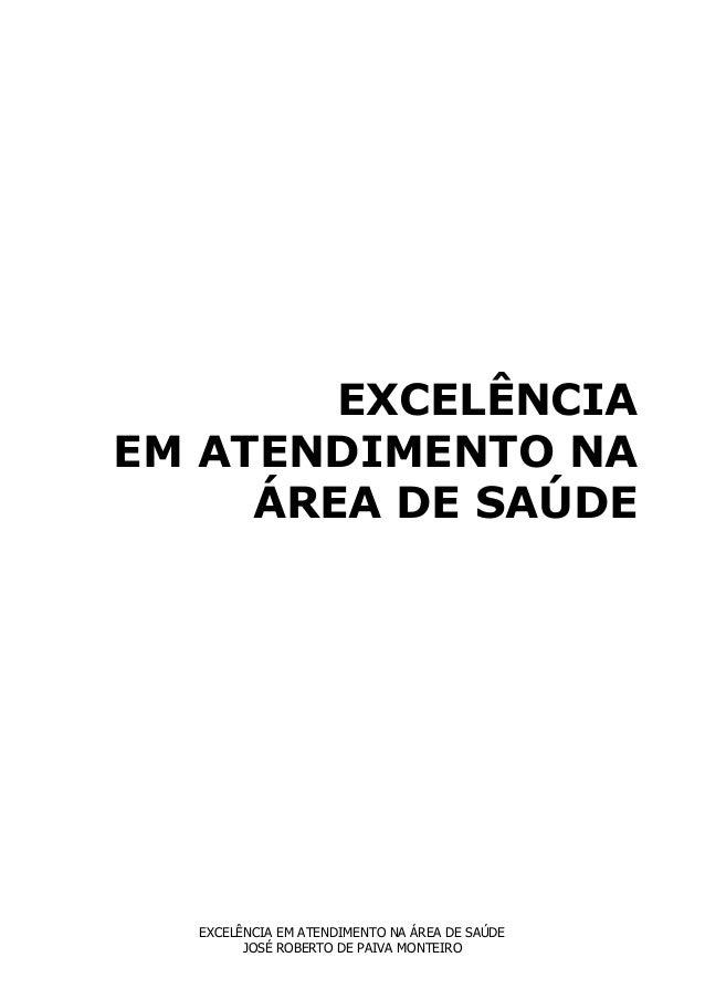 EXCELÊNCIA EM ATENDIMENTO NA ÁREA DE SAÚDE JOSÉ ROBERTO DE PAIVA MONTEIRO EXCELÊNCIA EM ATENDIMENTO NA ÁREA DE SAÚDE
