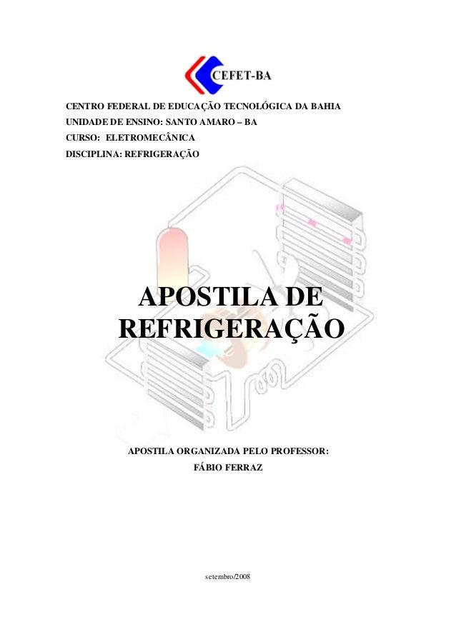 CENTRO FEDERAL DE EDUCAÇÃO TECNOLÓGICA DA BAHIA UNIDADE DE ENSINO: SANTO AMARO – BA CURSO: ELETROMECÂNICA DISCIPLINA: REFR...