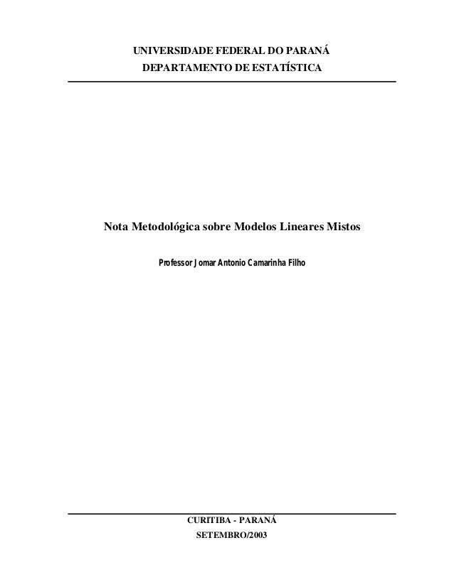 UNIVERSIDADE FEDERAL DO PARANÁ       DEPARTAMENTO DE ESTATÍSTICANota Metodológica sobre Modelos Lineares Mistos         Pr...