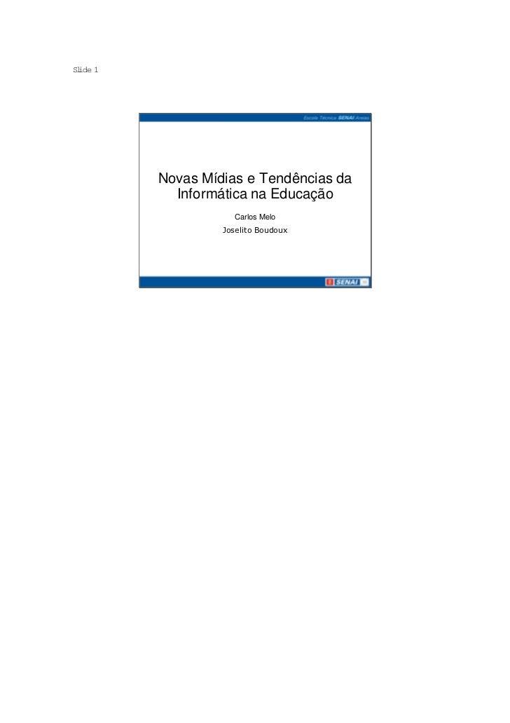 S ide 1 l          Novas Mídias e Tendências da            Informática na Educação                     Carlos Melo        ...