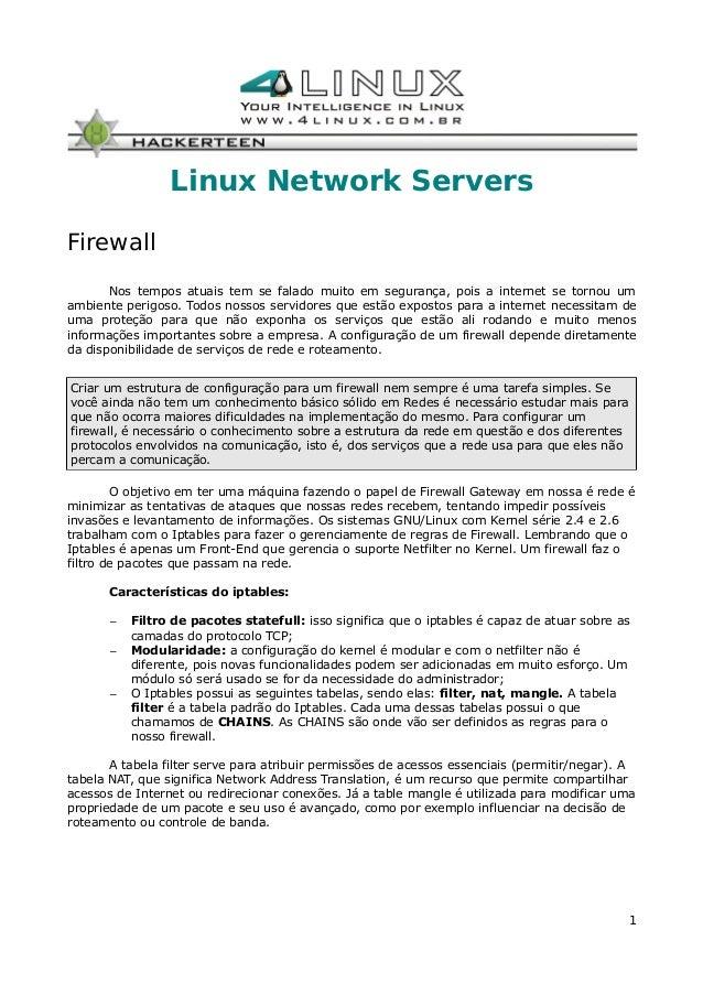 Linux Network Servers Firewall Nos tempos atuais tem se falado muito em segurança, pois a internet se tornou um ambiente p...