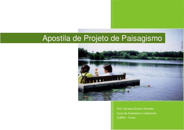 Prof. Vanessa Goulart Dorneles Curso de Arquitetura e Urbanismo ULBRA - Torres Apostila de Projeto de Paisagismo