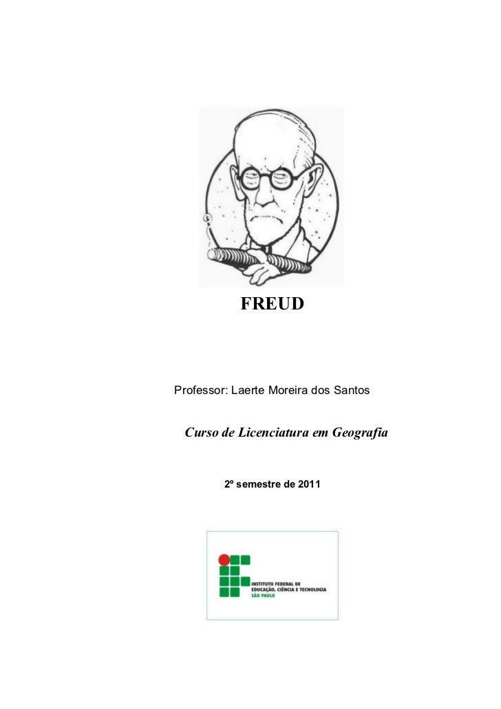 1            FREUDProfessor: Laerte Moreira dos Santos Curso de Licenciatura em Geografia         2º semestre de 2011