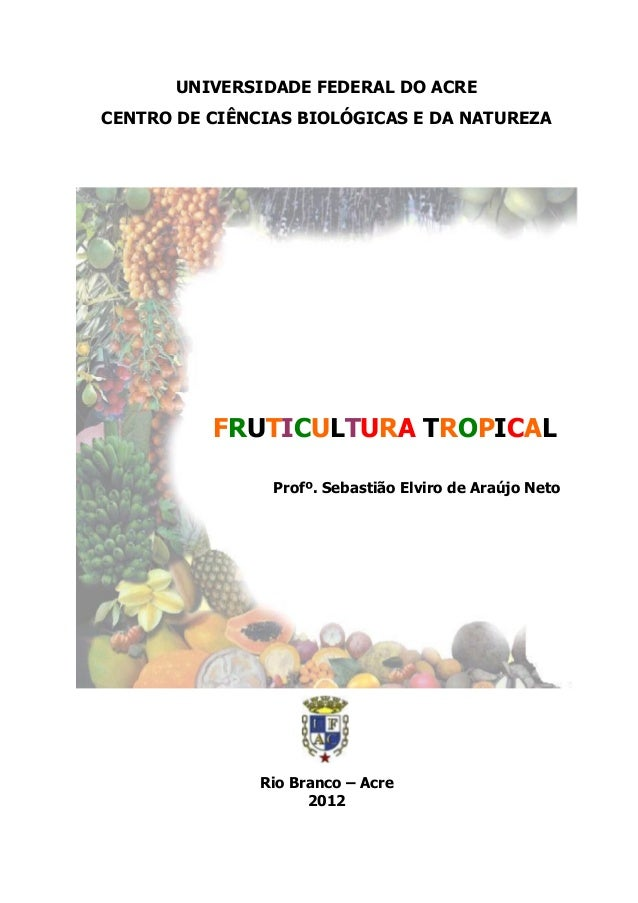 UNIVERSIDADE FEDERAL DO ACRECENTRO DE CIÊNCIAS BIOLÓGICAS E DA NATUREZA          FRUTICULTURA TROPICAL                Prof...