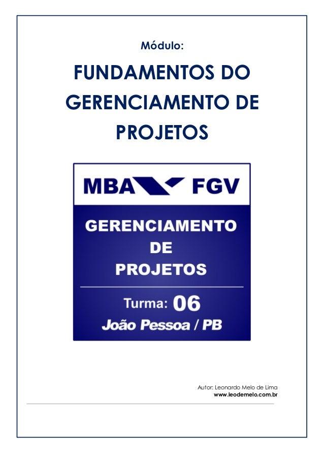 Módulo:  FUNDAMENTOS DO GERENCIAMENTO DE PROJETOS  Autor: Leonardo Melo de Lima  www.leodemelo.com.br