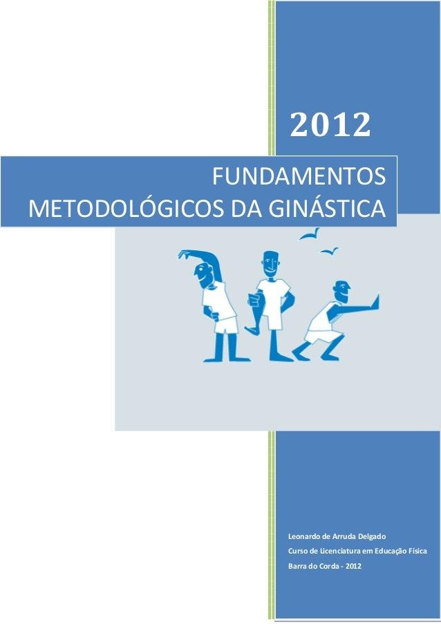 2012 Leonardo de Arruda Delgado Curso de Licenciatura em Educação Física Barra do Corda - 2012 FUNDAMENTOS METODOLÓGICOS D...