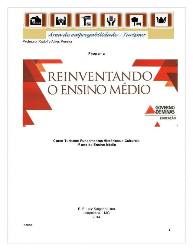 Professor Rodolfo Alves Pereira Programa Curso Turismo: Fundamentos Históricos e Culturais 1º ano do Ensino Médio E. E. Lu...