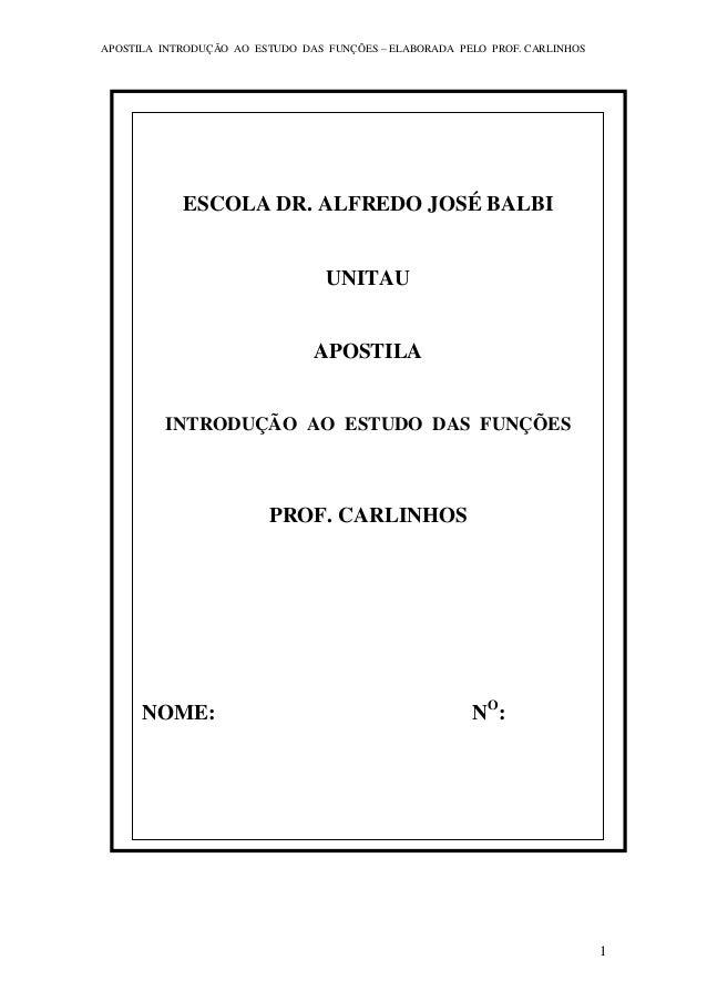 APOSTILA INTRODUÇÃO AO ESTUDO DAS FUNÇÕES – ELABORADA PELO PROF. CARLINHOS 1 ESCOLA DR. ALFREDO JOSÉ BALBI UNITAU APOSTILA...