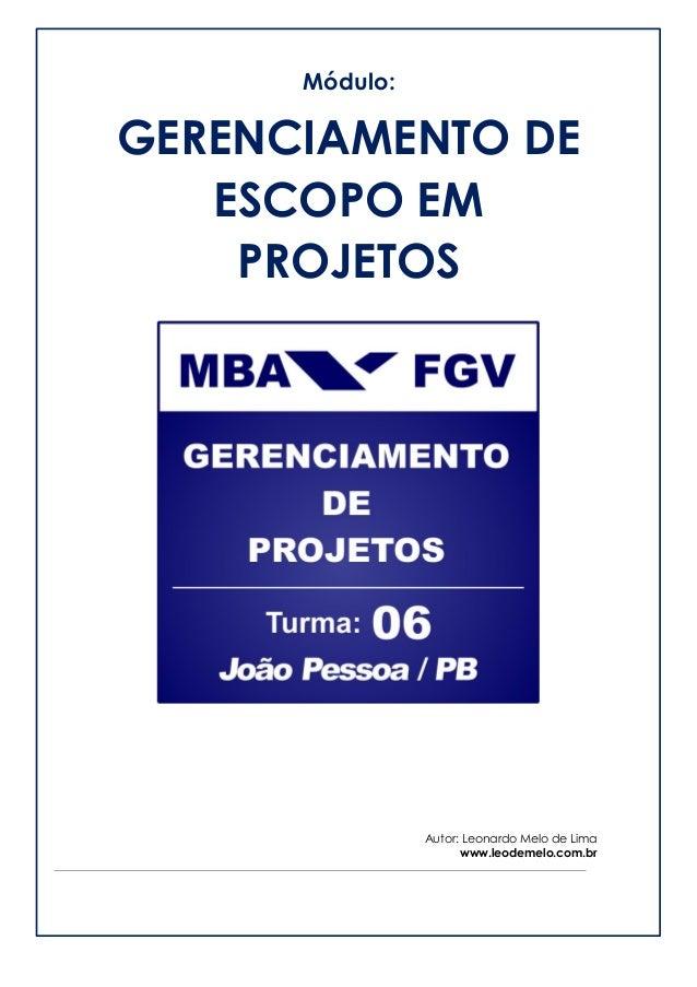 Módulo:  GERENCIAMENTO DE ESCOPO EM PROJETOS  Autor: Leonardo Melo de Lima  www.leodemelo.com.br