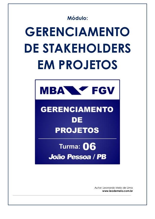 Módulo:  GERENCIAMENTO DE STAKEHOLDERS EM PROJETOS  Autor: Leonardo Melo de Lima  www.leodemelo.com.br