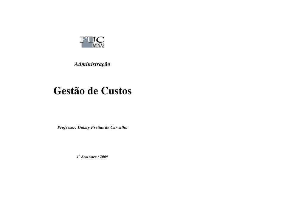 Administração    Gestão de Custos   Professor: Dalmy Freitas de Carvalho              1o Semestre / 2009
