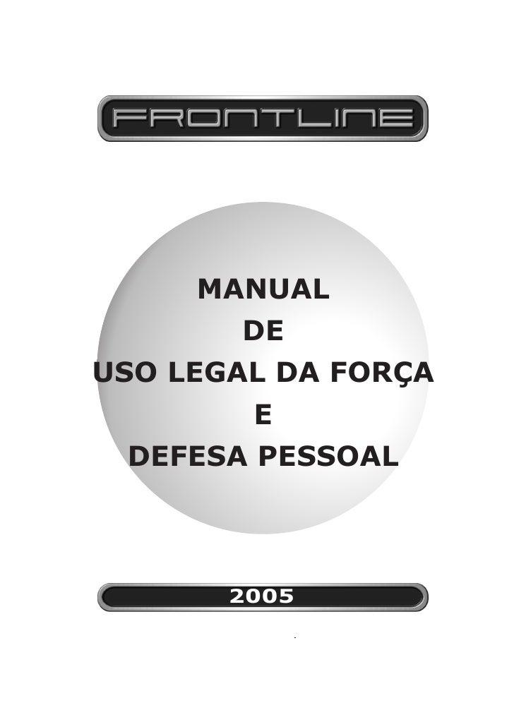 MANUAL        DE USO LEGAL DA FORÇA         E  DEFESA PESSOAL           2005