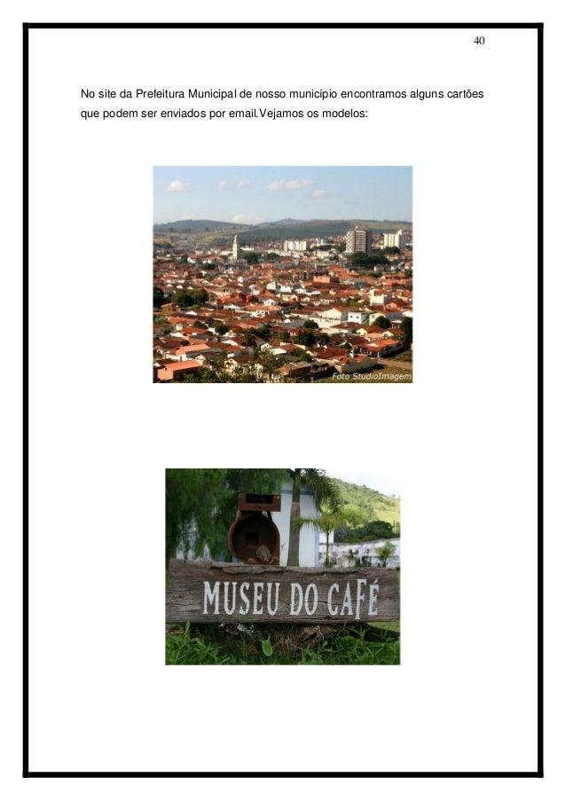 40  No site da Prefeitura Municipal de nosso município encontramos alguns cartões que podem ser enviados por email.Vejamos...