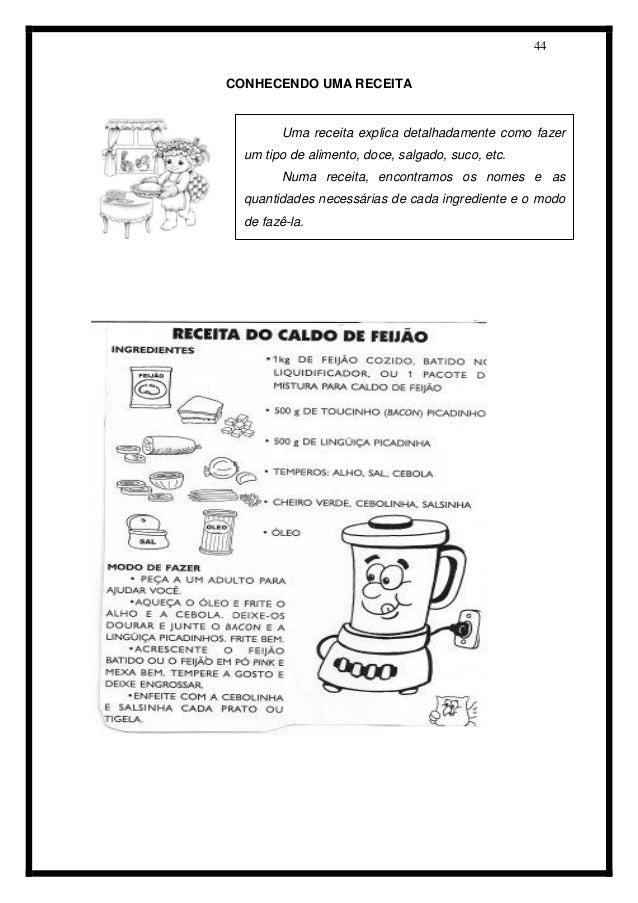 44  CONHECENDO UMA RECEITA  Uma receita explica detalhadamente como fazer um tipo de alimento, doce, salgado, suco, etc.  ...