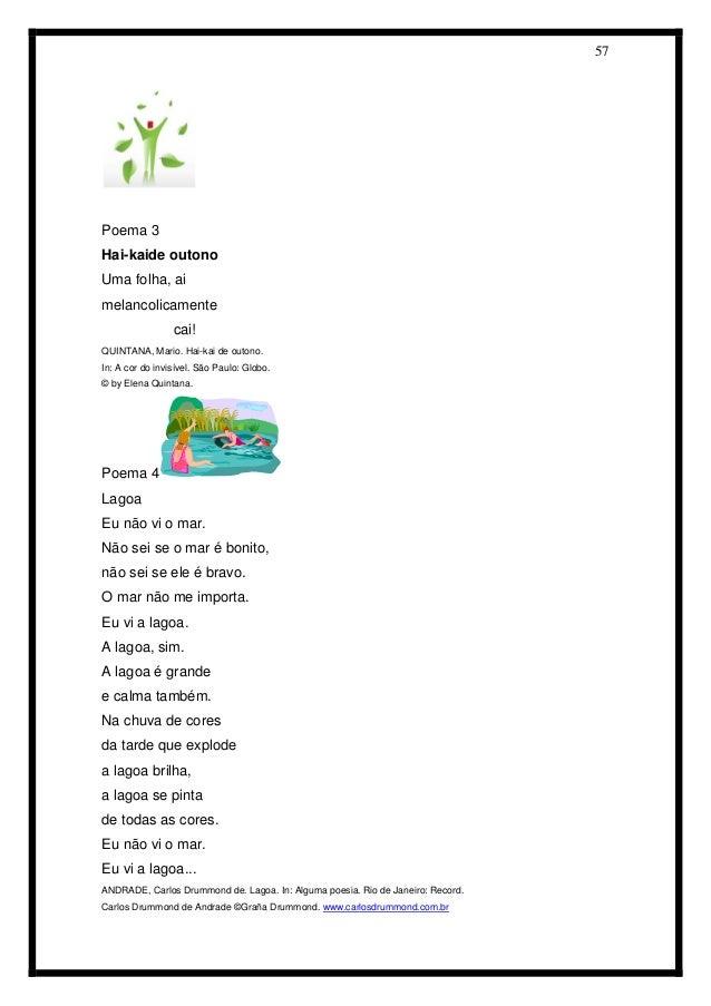 57  Poema 3  Hai-kaide outono  Uma folha, ai  melancolicamente  cai!  QUINTANA, Mario. Hai-kai de outono.  In: A cor do in...