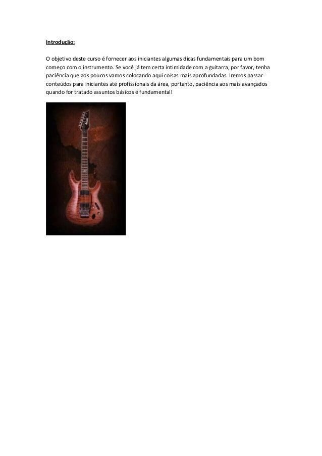 Introdução:O objetivo deste curso é fornecer aos iniciantes algumas dicas fundamentais para um bomcomeço com o instrumento...