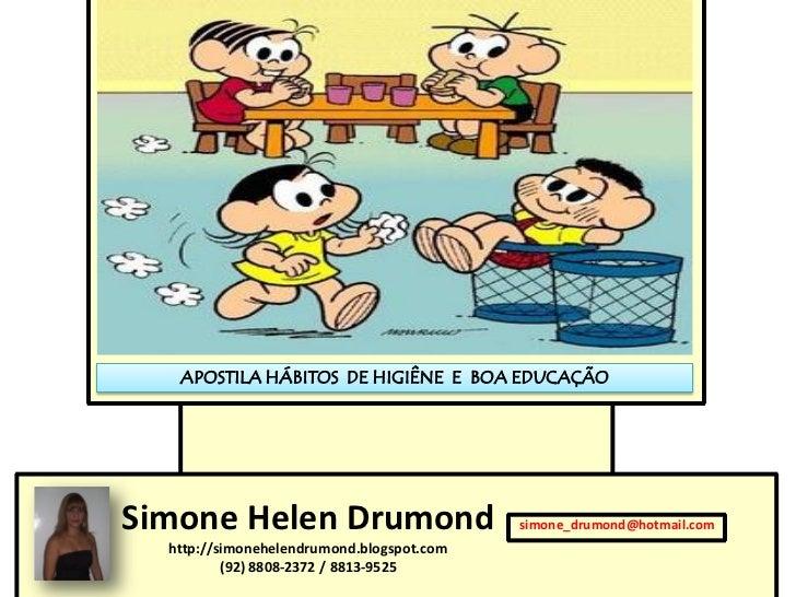 APOSTILA HÁBITOS DE HIGIÊNE E BOA EDUCAÇÃOSimone Helen Drumond                       simone_drumond@hotmail.com  http://si...