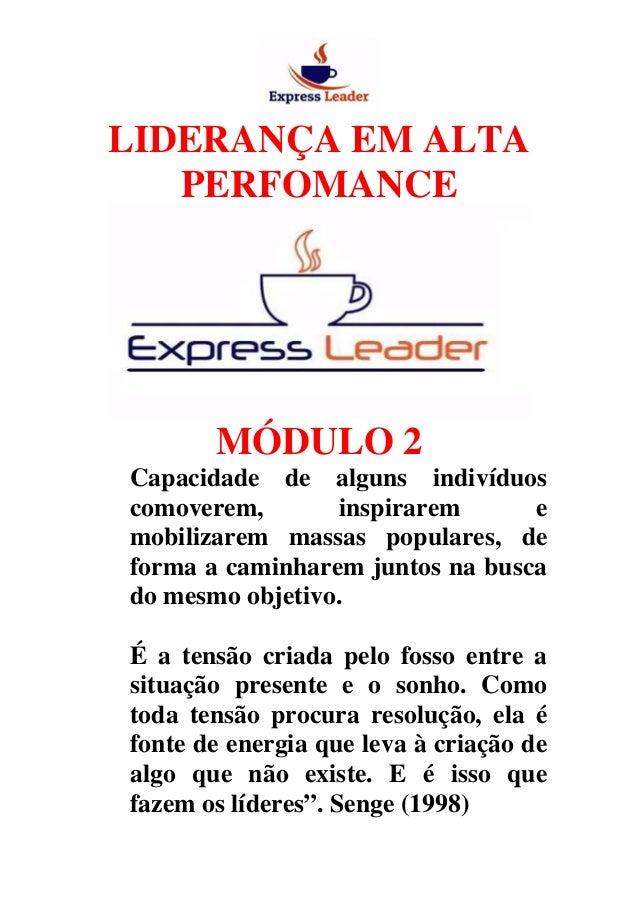 LIDERANÇA EM ALTA PERFOMANCE MÓDULO 2 Capacidade de alguns indivíduos comoverem, inspirarem e mobilizarem massas populares...