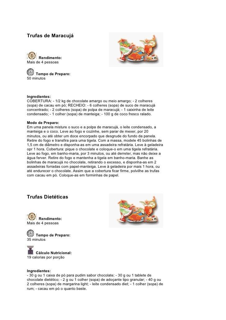Trufas de Maracujá          Rendimento: Mais de 4 pessoas        Tempo de Preparo: 50 minutos    Ingredientes: COBERTURA: ...