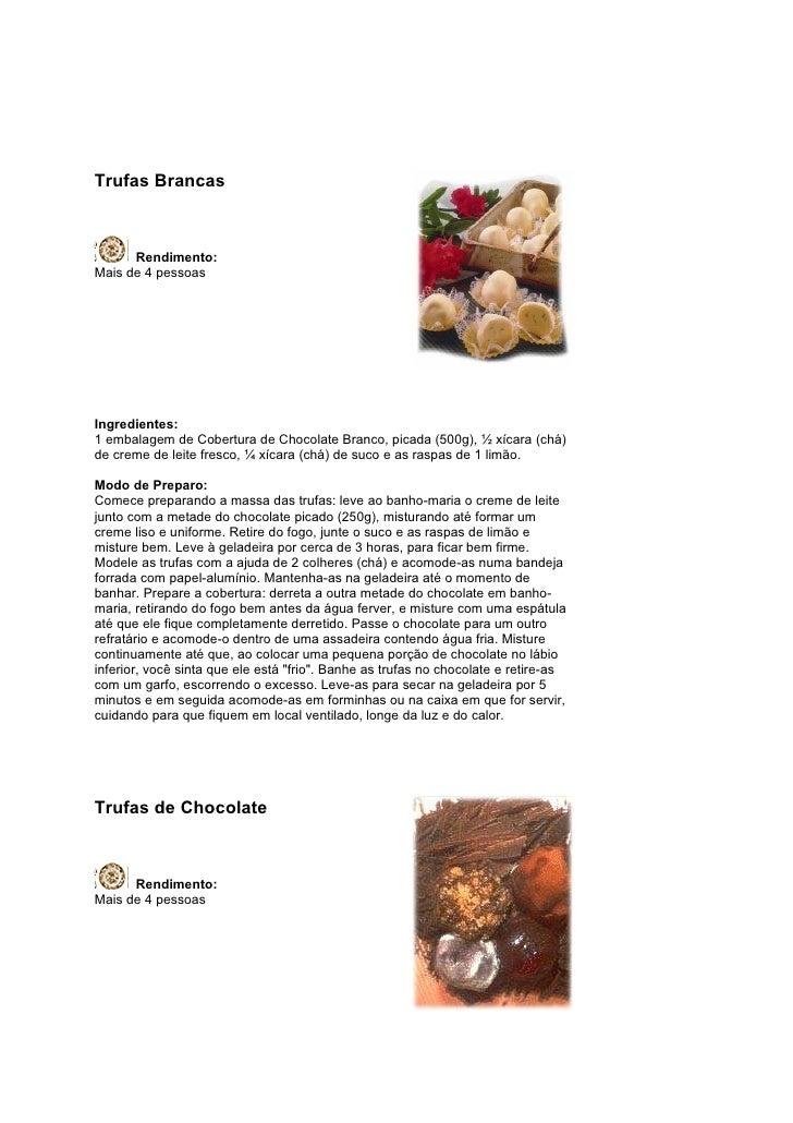 Trufas Brancas          Rendimento: Mais de 4 pessoas     Ingredientes: 1 embalagem de Cobertura de Chocolate Branco, pica...