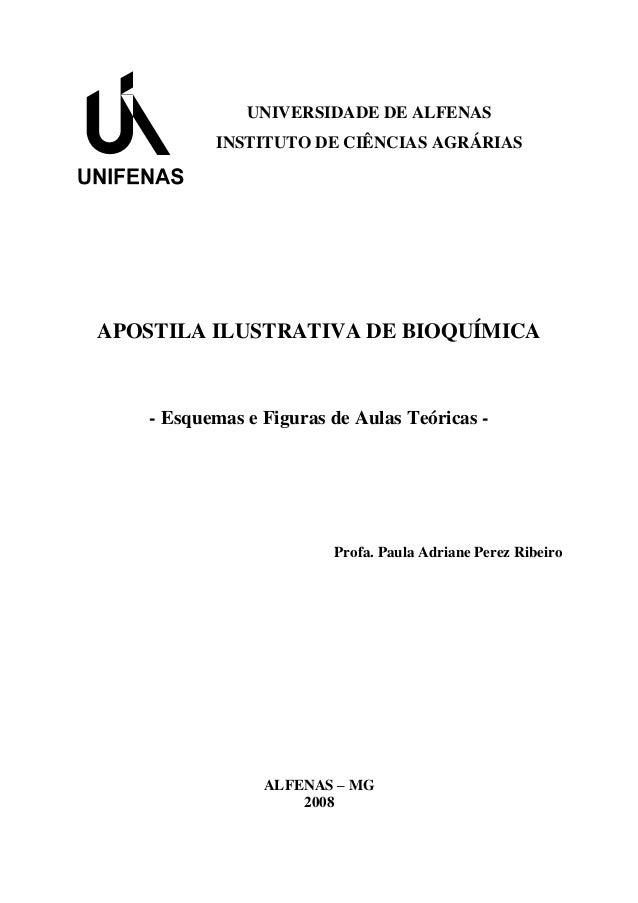 APOSTILA ILUSTRATIVA DE BIOQUÍMICA - Esquemas e Figuras de Aulas Teóricas - Profa. Paula Adriane Perez Ribeiro ALFENAS – M...