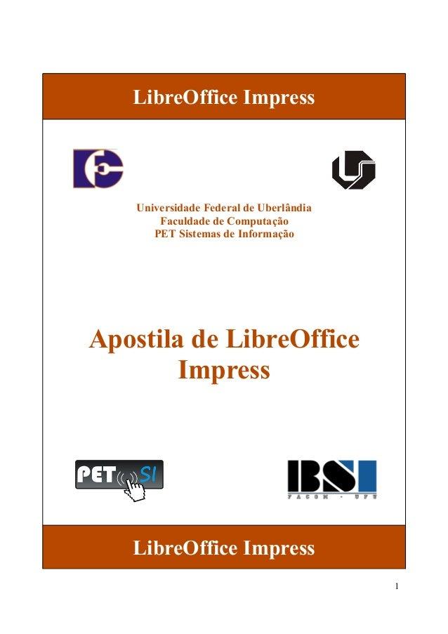 LibreOffice Impress Universidade Federal de Uberlândia Faculdade de Computação PET Sistemas de Informação Apostila de Libr...