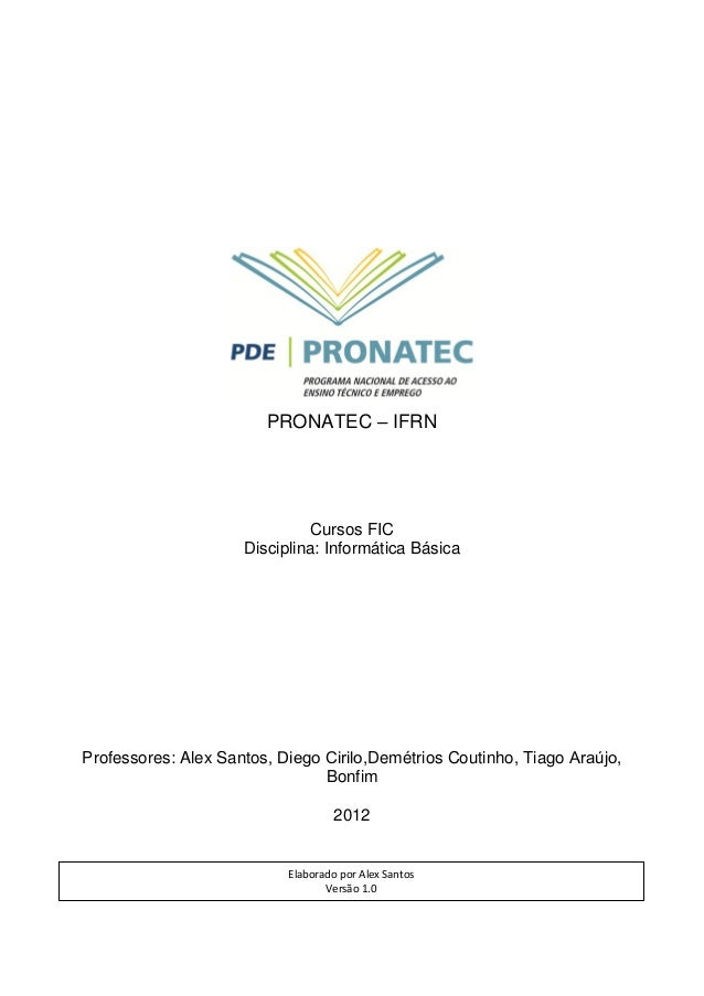 PRONATEC – IFRN Cursos FIC Disciplina: Informática Básica Professores: Alex Santos ,Demétrios Coutinho, Tiago , Bonfim 201...