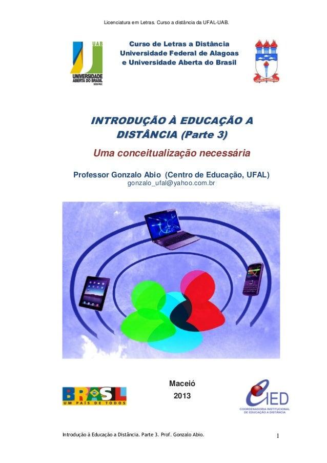 Licenciatura em Letras. Curso a distância da UFAL-UAB. Introdução à Educação a Distância. Parte 3. Prof. Gonzalo Abio. 1 C...