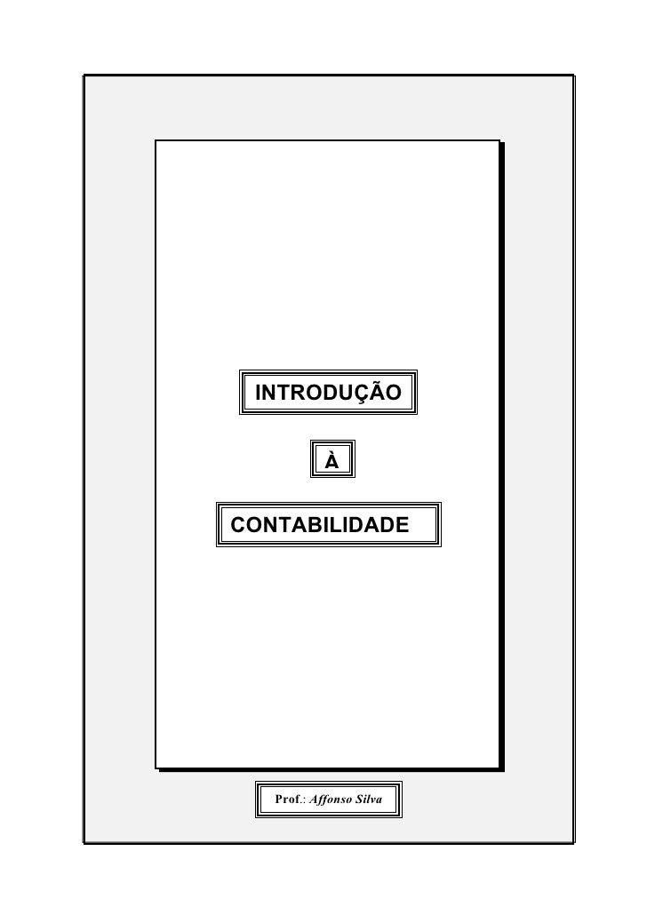 INTRODUÇÃO               À  CONTABILIDADE        Prof.: Affonso Silva