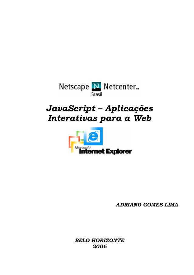 JavaScript – AplicaçõesInterativas para a Web                 ADRIANO GOMES LIMA      BELO HORIZONTE           2000