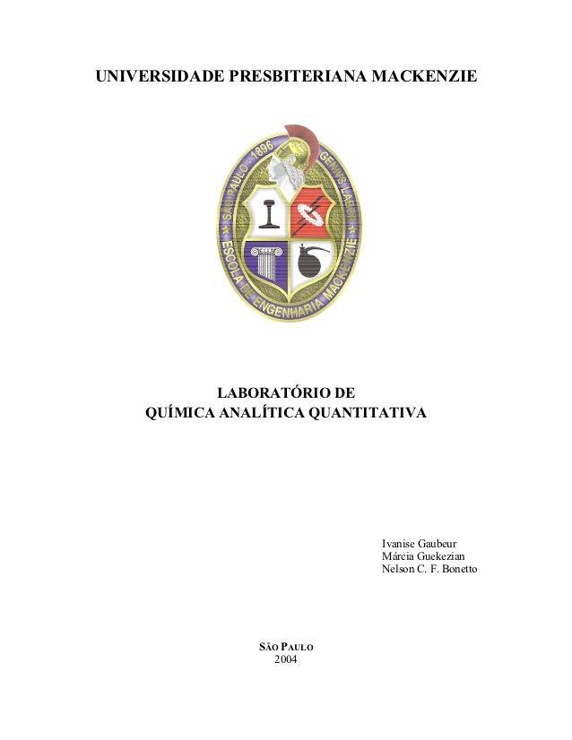 UNIVERSIDADE PRESBITERIANA MACKENZIE           LABORATÓRIO DE    QUÍMICA ANALÍTICA QUANTITATIVA                           ...