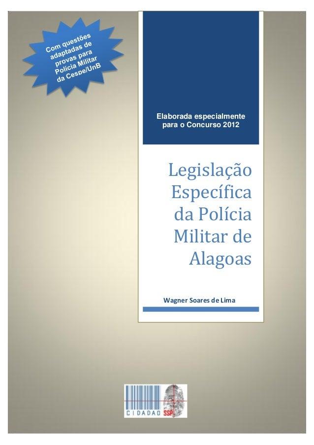 Elaborada especialmente para o Concurso 2012  Legislação Específica da Polícia Militar de Alagoas Wagner Soares de Lima  P...