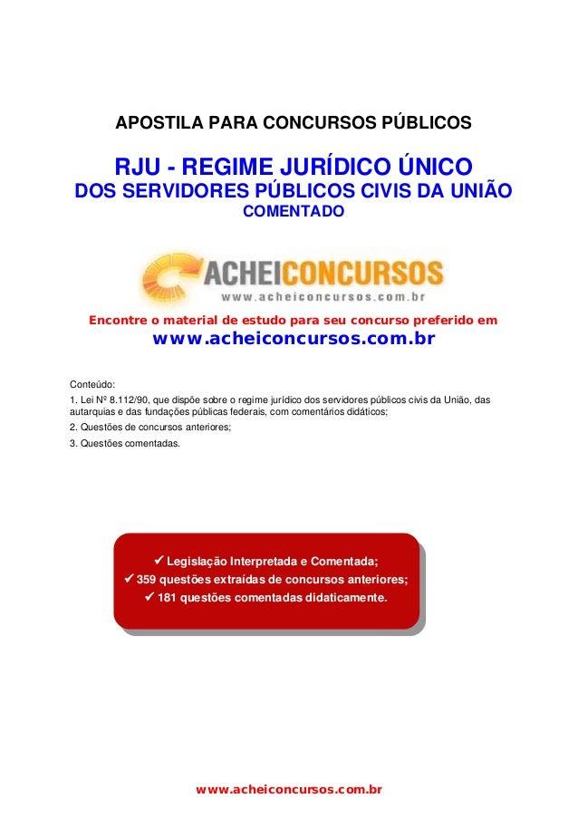 APOSTILA PARA CONCURSOS PÚBLICOS  RJU - REGIME JURÍDICO ÚNICO DOS SERVIDORES PÚBLICOS CIVIS DA UNIÃO COMENTADO  Encontre o...